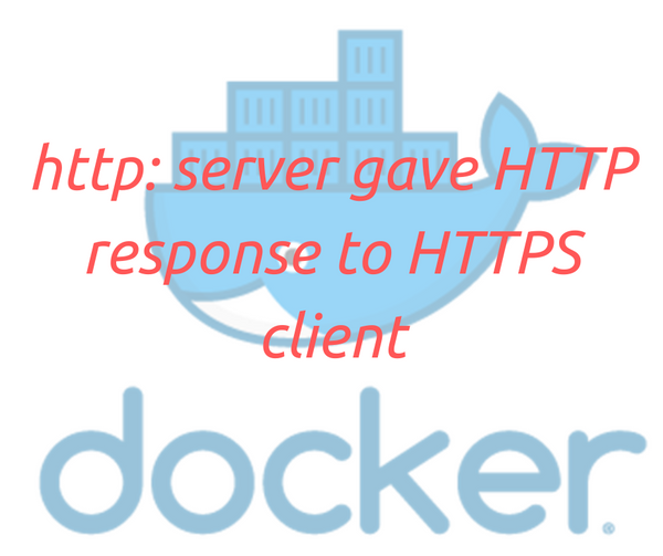 [SOLVED] ERROR: Error response from daemon: Get https://myregistry:5000: http: server gave HTTP response to HTTPS client